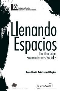 """Entrevista a Juan David Aristizábal sobre """"Llenando Espacios. Un libro sobre Emprendedores Sociales"""""""
